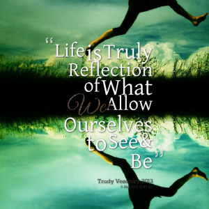 10441-life-is-truly-reflection-of-what-we-allow-ourselves-to-see